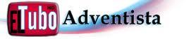 Reciba nuestros Videos en El Tubo Adventista