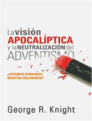 La Visión Apocalíptica y la Neutralización del Adventismo