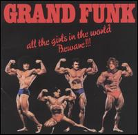 Grand Funk Railroad - All The Girls In The World Beware !!! 1974