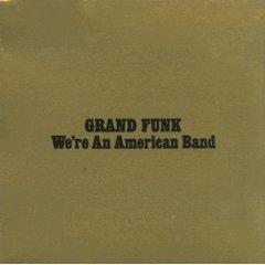 Grand Funk Railroad - We're An American Band 1973