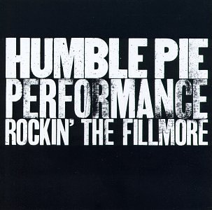 Humble Pie - Performance Rockin' The Fillmore 1971