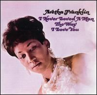 Aretha Franklin - I Never Loved a Man the Way I Love You 1967