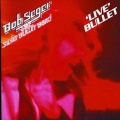Bob Seger & The Silver Bullet Band - Live Bullet 1976