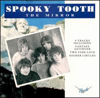 Spooky Tooth - The Mirror 1974