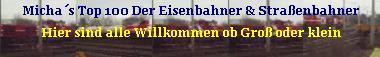 Micha´s Top 100 Der Eisenbahn & Straßenbahn