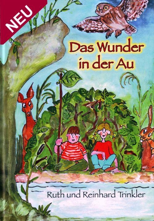 """""""Das Wunder in der Au"""" / Kinderbuch von Ruth und Reinhard Trinkler"""