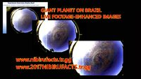 ***GIANT PLANET ON BRAZIL*** LIVE FOOTAGE-ENHANCED IMAGES***18.9.2017