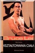 Bruce Lee - Sztuka Kształtowania Ciała (Budo-Sport)