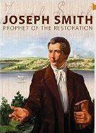 José Smith: El Profeta de la Restauración