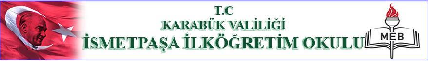 İSMETPAŞA İLKÖĞRETİM OKULU/ YENİCE-KARABÜK