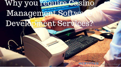 Why you require Casino Management Software Development Services?