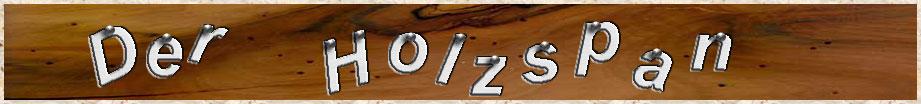 Der Holzspan: Interessantes über Holz und Handwerk
