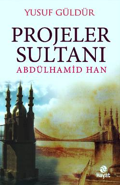 projeler-sultanı-abdulhamid-han, abdülhamitin projeleri
