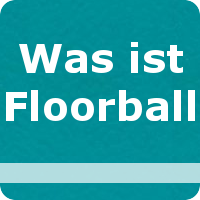 Linkbutton Was ist Floorball?