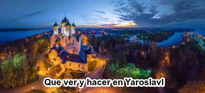 Que ver y hacer en Yaroslavl.