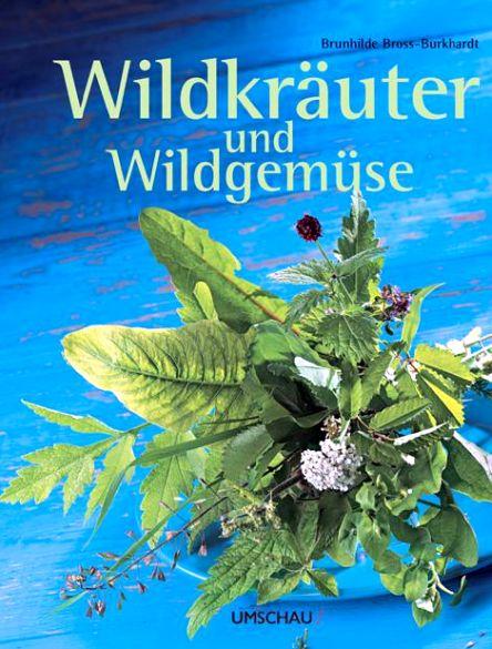 Wildkräuter und Wildgemüse von Brunhilde Bross - Burkhardt