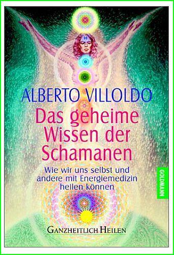 Das geheime Wissen der  Schamanen. von Alberto Villoldo