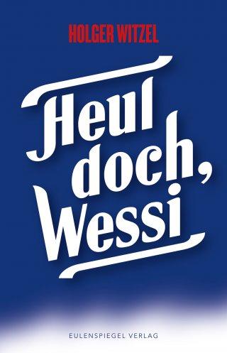 Heul doch Wessi von Holger Witzel