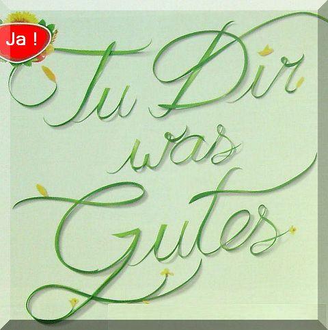 Tu Dir was Gutes !