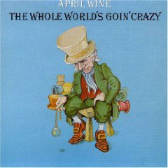 April Wine - The Whole World's Goin' Crazy 1976
