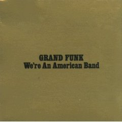 Grand Funk Railroad - We're An American Band 1973