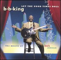 B.B. King - Let the Good Times Roll : The Music of Louis Jordan 1999