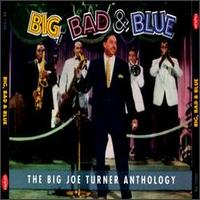 Big Joe Turner - Big , Bad & Blue : The Big Joe Turner Anthology 1994