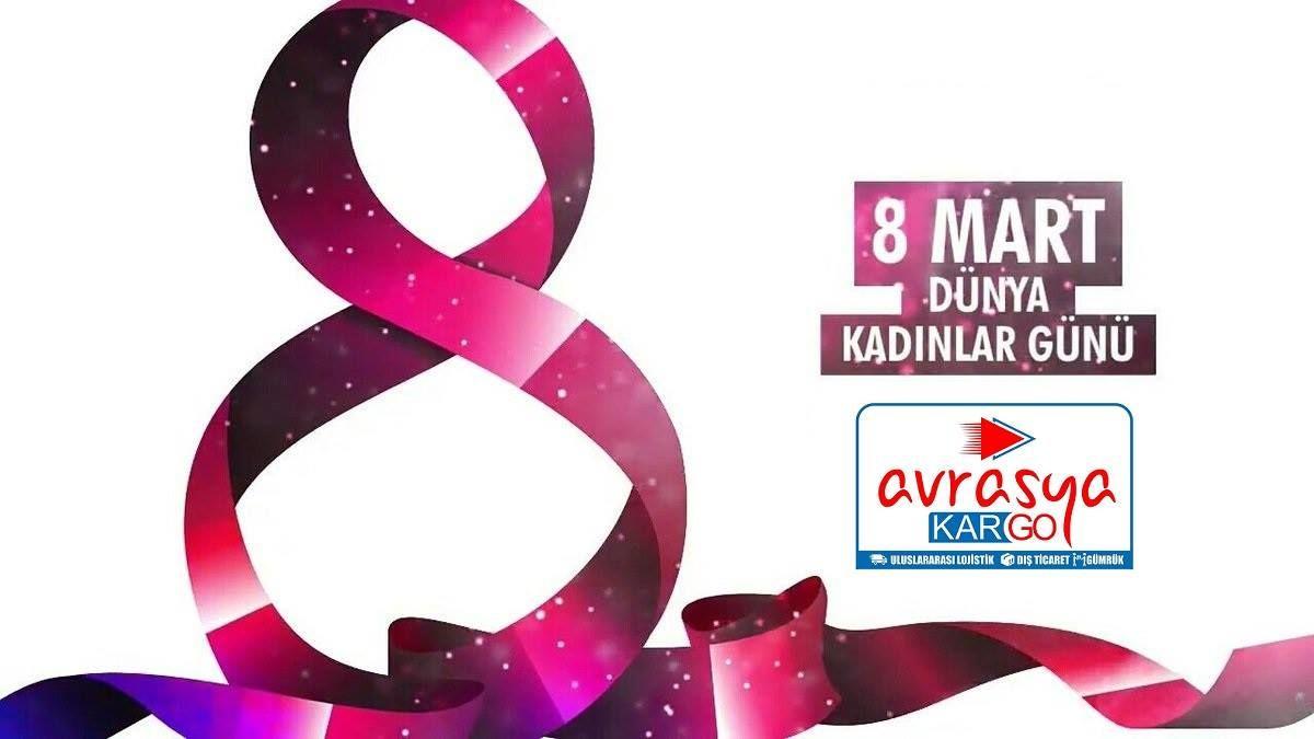 8 Mart Dünya Kadınlar Günü Kutlu Olsun Avrasya kargo