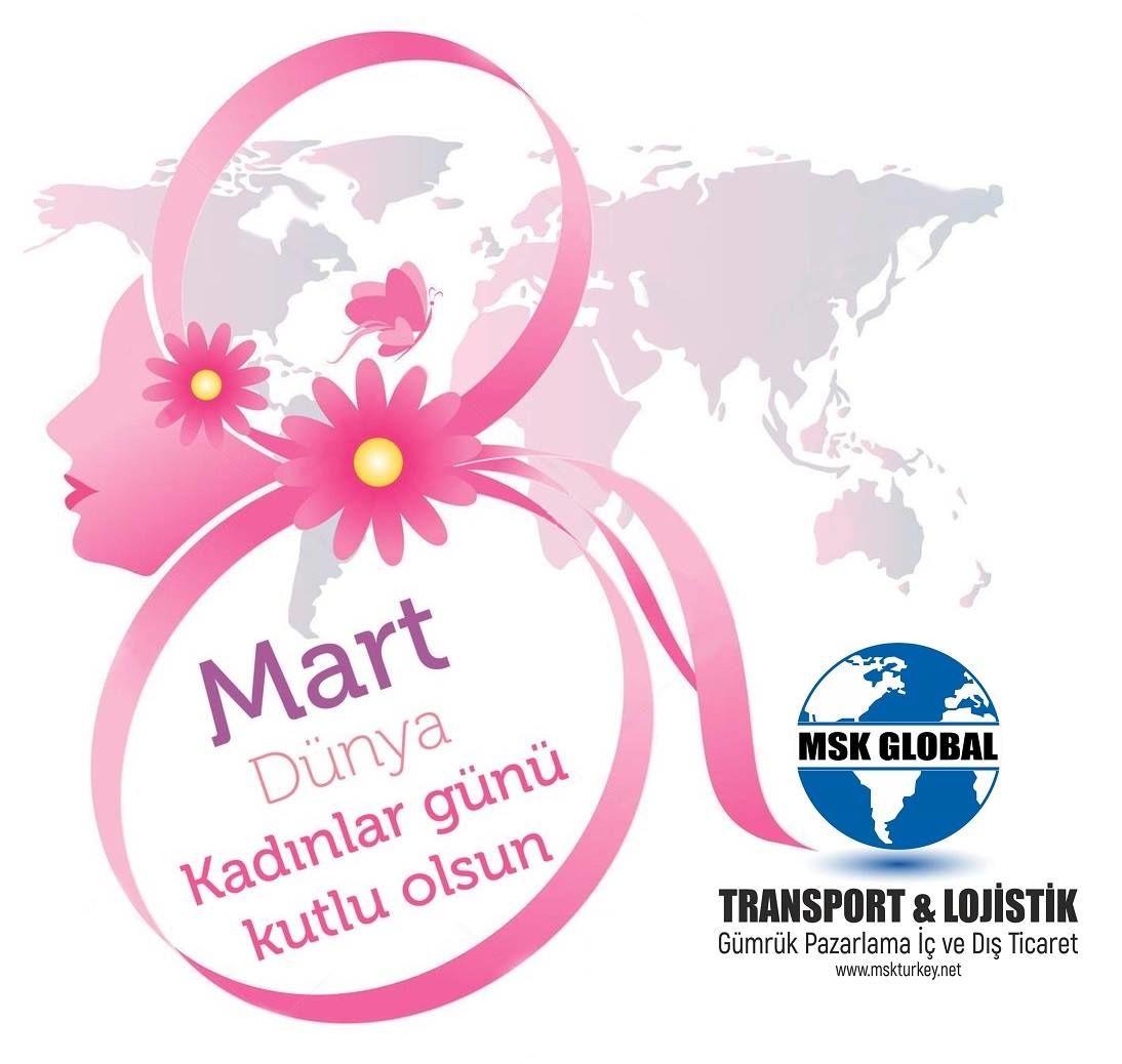 8 Mart Dünya Kadınlar Günü Kutlu Olsun MSK GLOBAL TRANSPORT LOJİSTİK