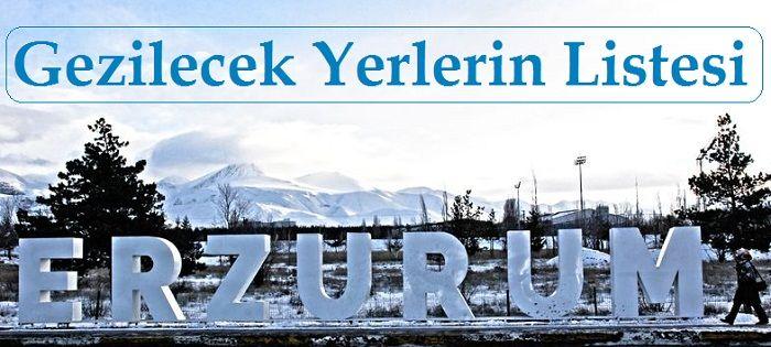 Erzurum Gezilecek Yerlerin Listesi