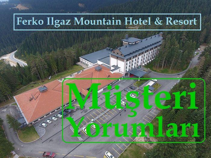 Ferko Ilgaz Mountain Hotel & Resort Şikayet ve Yorumlar