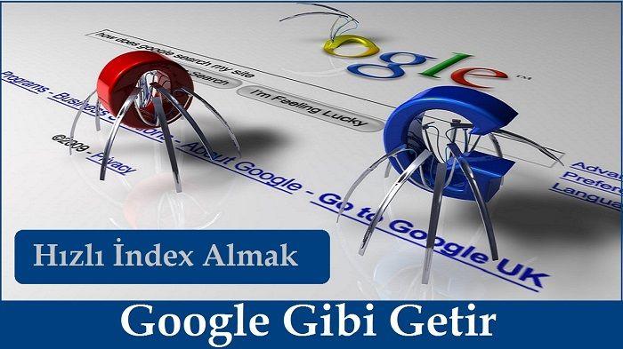 Google Gibi Getir ile Sitenizi Hızlı İndeksleme