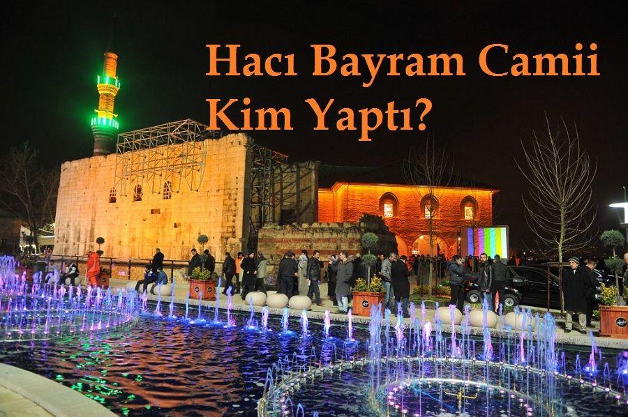 Hacı Bayram Camii Kim Yaptı?