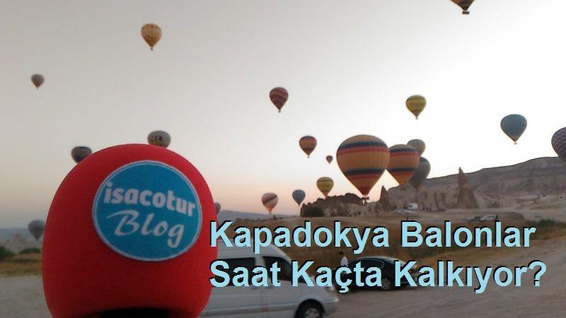 Kapadokya Balonlar Saat Kaçta Kalkıyor?