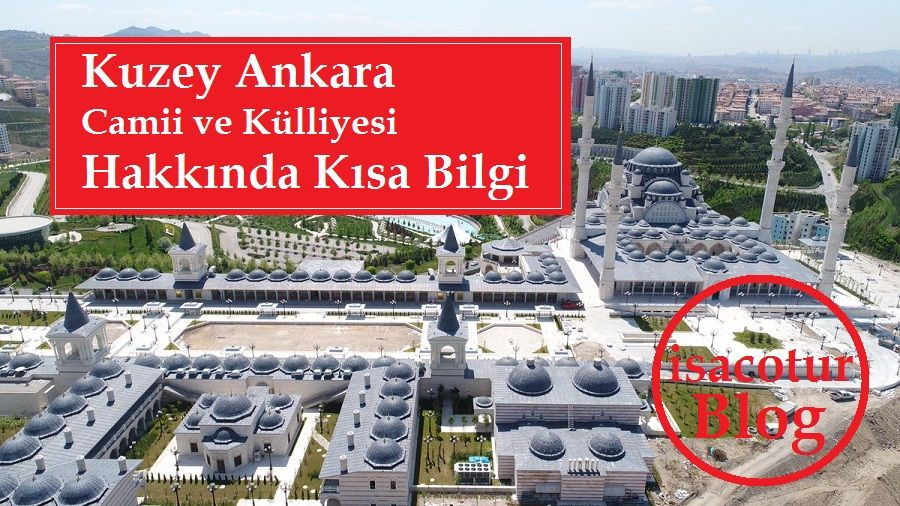 Kuzey Ankara Camii ve Külliyesi Hakkında Kısa Bilgi