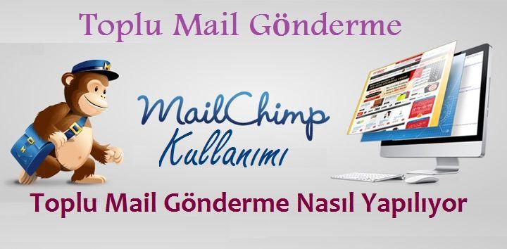 MailChimp Kullanımı ve Toplu Mail Gönderme Nasıl Yapılıyor