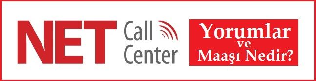 Net Call Center Yorumlar ve Maaş Nedir?