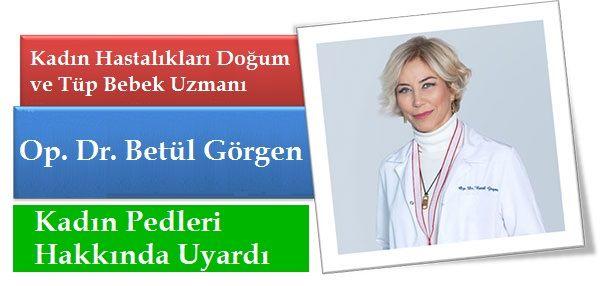 Op. Dr. Betül Görgen Kadın Pedleri Hakkında Uyardı