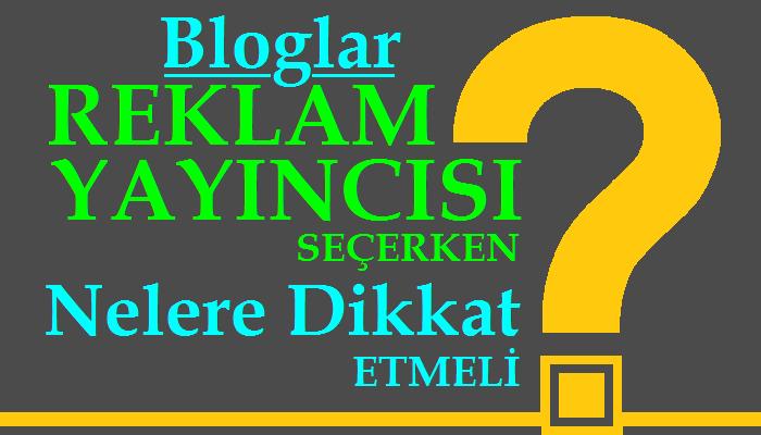 Bloglar Reklam Yayıncısı Seçerken Nelere Dikkat Etmeli