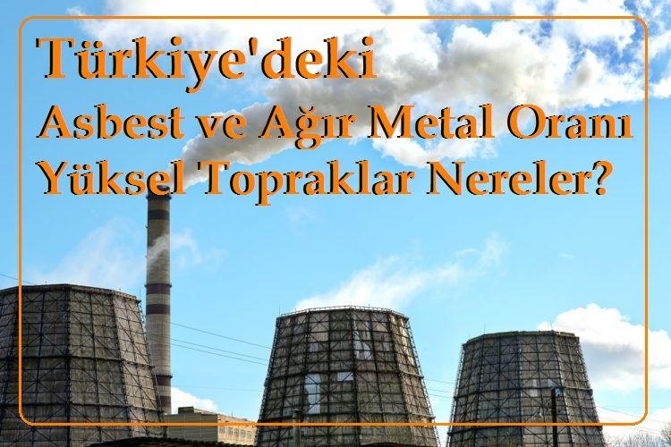 Türkiye'deki Asbest ve Ağır Metal Oranı Yüksel Topraklar Nereler?