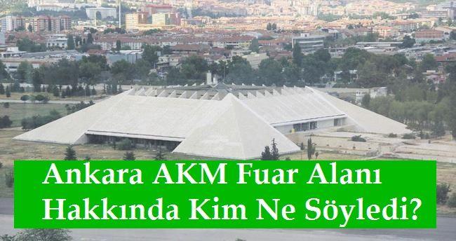 Ankara AKM Fuar Alanı Hakkında Kim Ne Söyledi