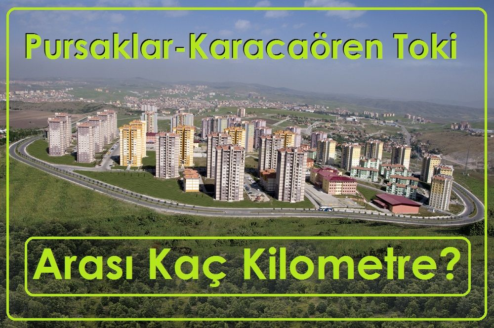 Ankara Pursaklar Ankara Karacaören Toki Arası Kaç Kilometre?