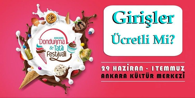 1.Ankara Dondurma ve Tatlı Festivali Ücretli Mi