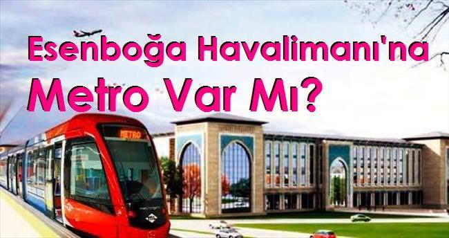 Esenboğa Havalimanı'na Metro Var Mı?