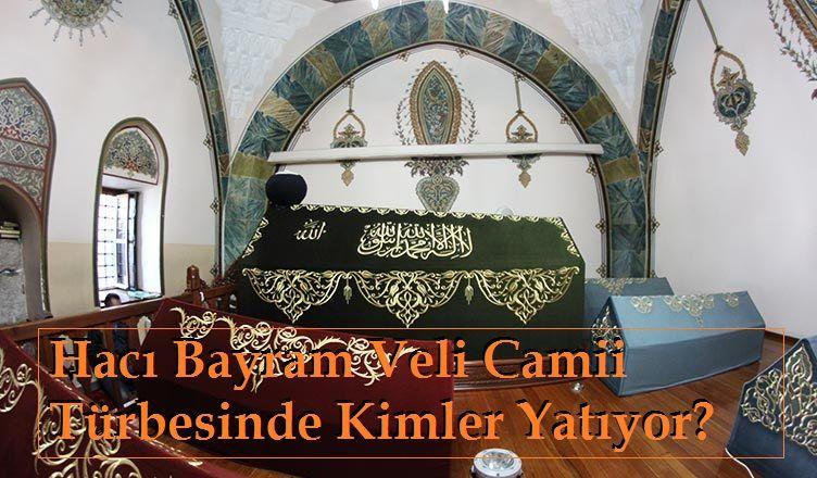Hacı Bayram Veli Camii Türbesinde Kimler Yatıyor?