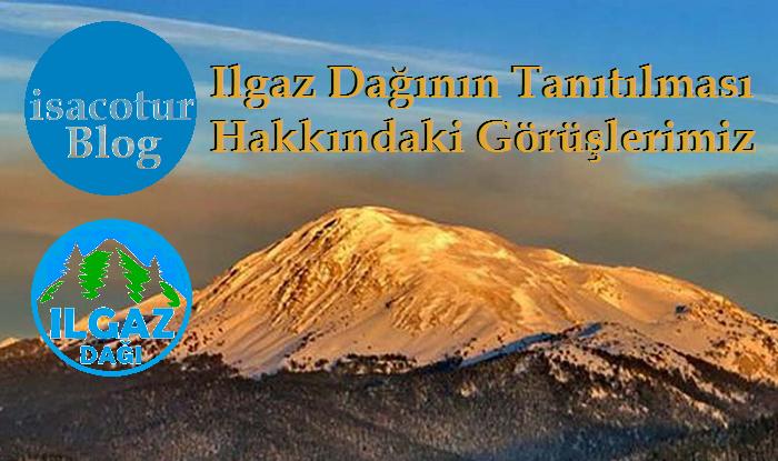 Ilgaz Dağının Tanıtılması Hakkındaki Görüşlerimiz