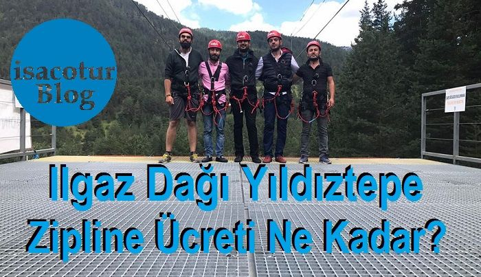 Ilgaz Dağı Yıldıztepe Zipline Ücreti Ne Kadar