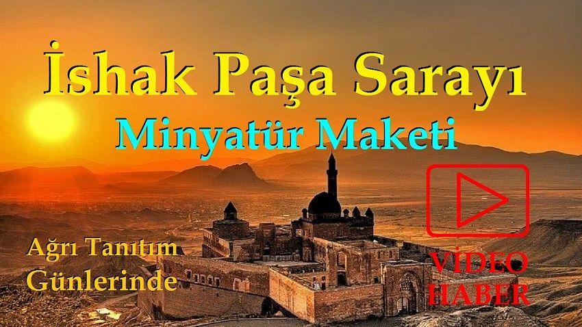 İshak Paşa Sarayı'nın Minyatür Maketi Ağrı Tanıtım Günlerinde