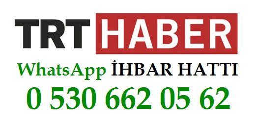 TRT Haber Whatsapp İhbar Hattı