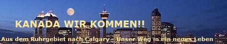 Aus dem Ruhrgebiet nach Calgary - unser Weg in ein neues Leben in Kanada!Wir sind nun seit Oktober 2007 hier in diesem wunderbaren Land!  Lest alles ueber unseren Neuanfang - alle Hoehen und Tiefen unserer Auswanderung!! Unsere Website enthaelt umfangreiche Links, Tipps und Infos fuer Auswanderungswillige!! Schaut einach mal rein! Wir helfen gerne weiter!!
